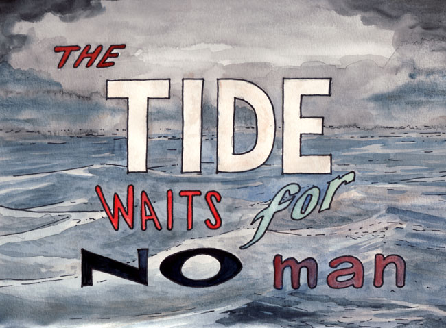 essay man no tide time wait A version in modern english - the tide abides for, tarrieth for no man, stays no man, tide nor time tarrieth no man evolved into the present day version the notion of 'tide' being beyond man's control brings up images of the king canute story.