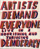 Artists Demand Everyone Live In a Nourishing and Thriving Democracy